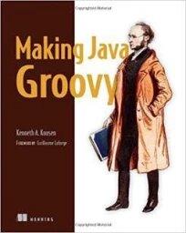 Making Java Groovy, by Ken Kousen