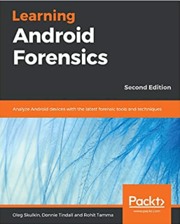 Learning Android Forensics: Analyze Android devices with the latest forensic tools and techniques (второе издание)