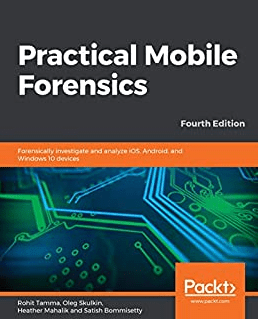 Practical Mobile Forensics: Forensically investigate and analyze iOS, Android, and Windows 10 devices (четвертое издание)